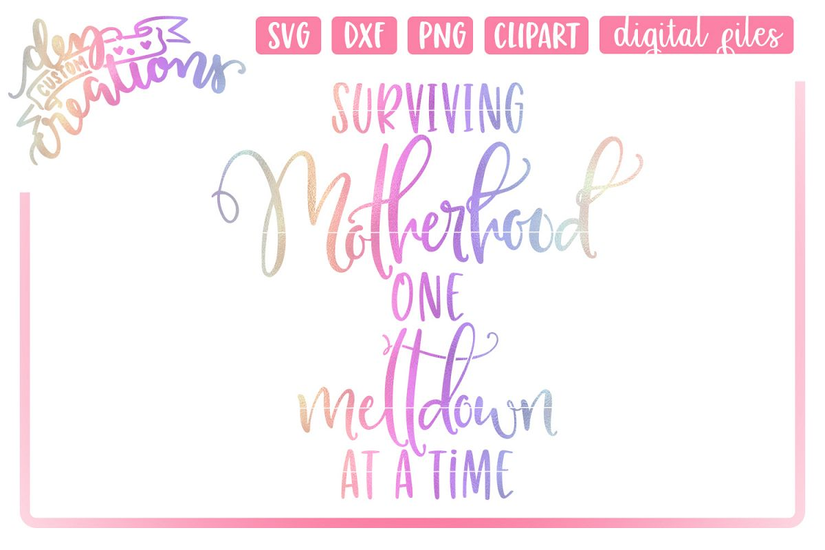 Surviving Motherhood One Meltdown at a Time - SVG, DXF, PNG example image 1