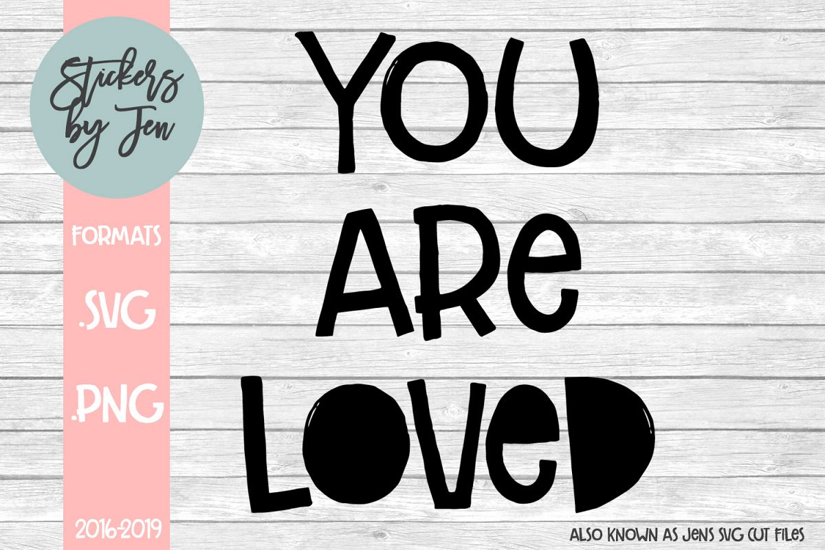 You Are Loved svg cut file example image 1