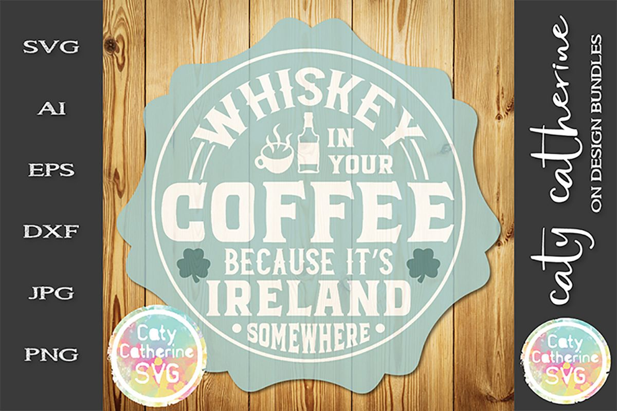 Whiskey In Your Coffee Because It's Ireland Somewhere SVG example image 1