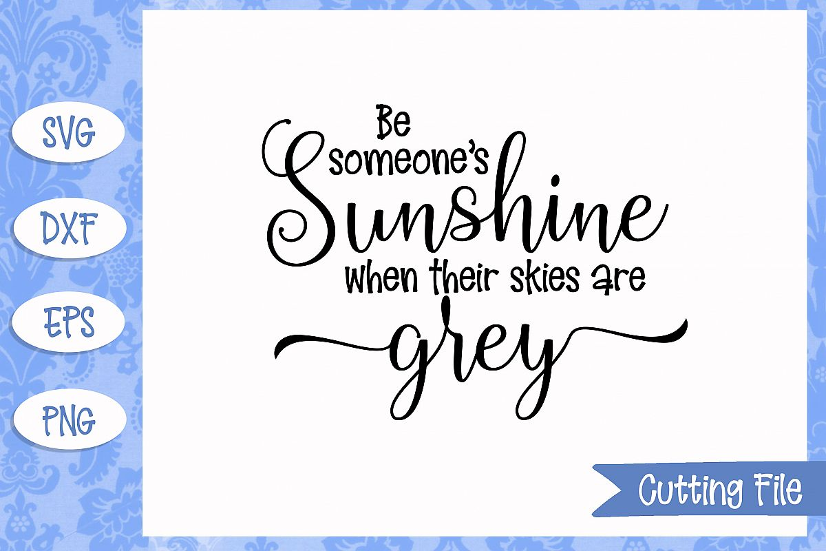Be somone's sunshine when their skies are grey SVG file example image 1