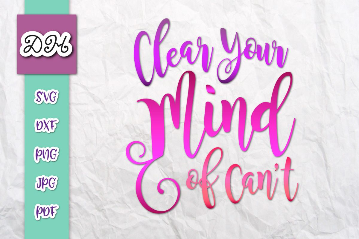 Clear Your Mind of Can't Inspirational Cut File SVG DXF PNG example image 1