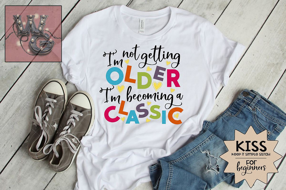 I'm Not Getting Older I'm Becoming A Classic SVG DXF PNG JPG example image 1