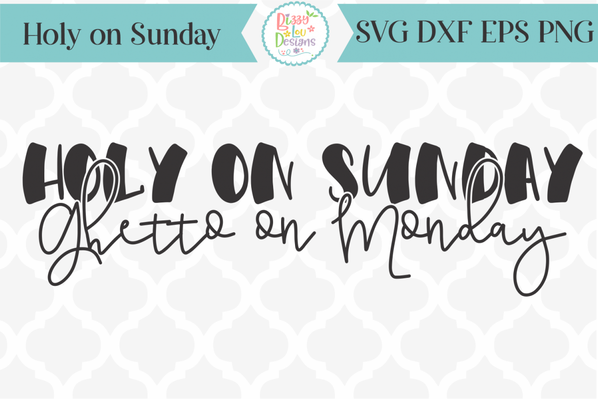 Holy on Sunday Ghetto on Monday SVG Cutting File I Funny SVG example image 1