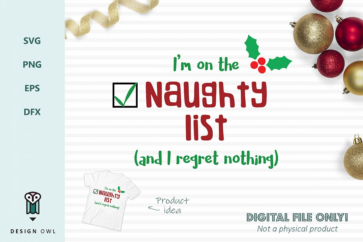 I\'m on the naughty list and I regret nothing - Christmas SVG