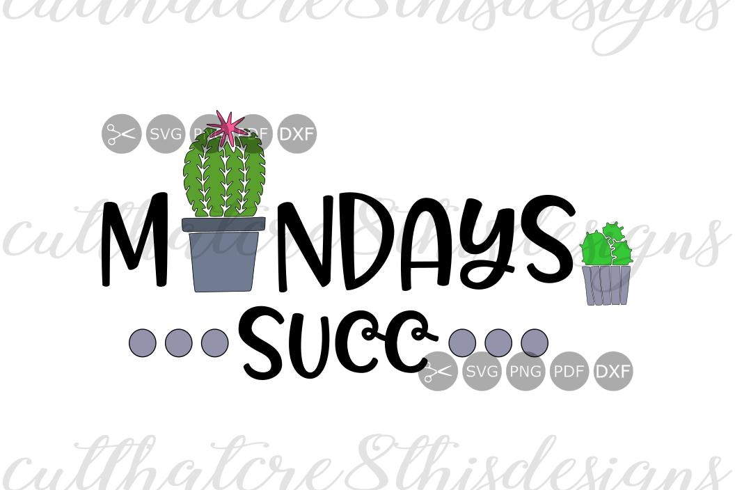 Mondays Succ, Succulent, Cactus, Cute, Quotes, Sayings, Cut File, SVG, PNG,  PDF, EPS, DXF for Silhouette & Cricut