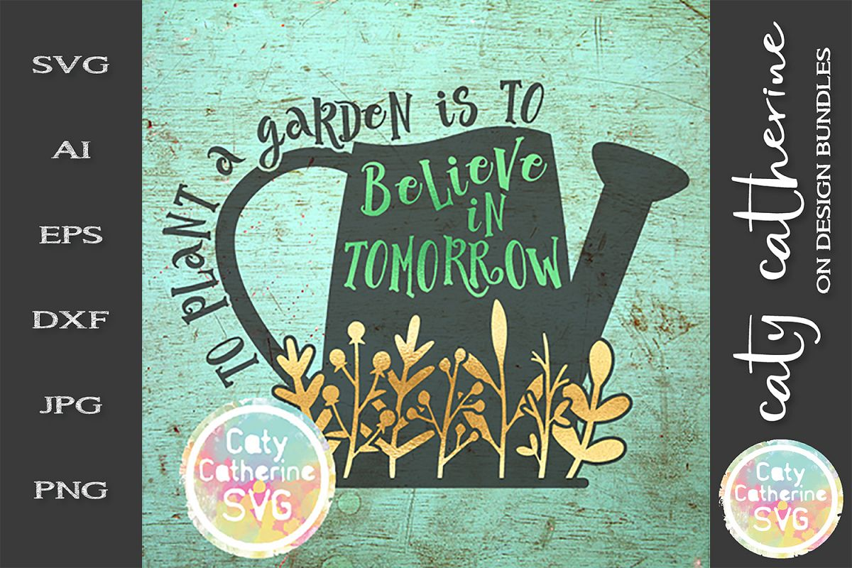 To Plant A Garden Is to Believe In Tomorrow SVG Cut File example image 1