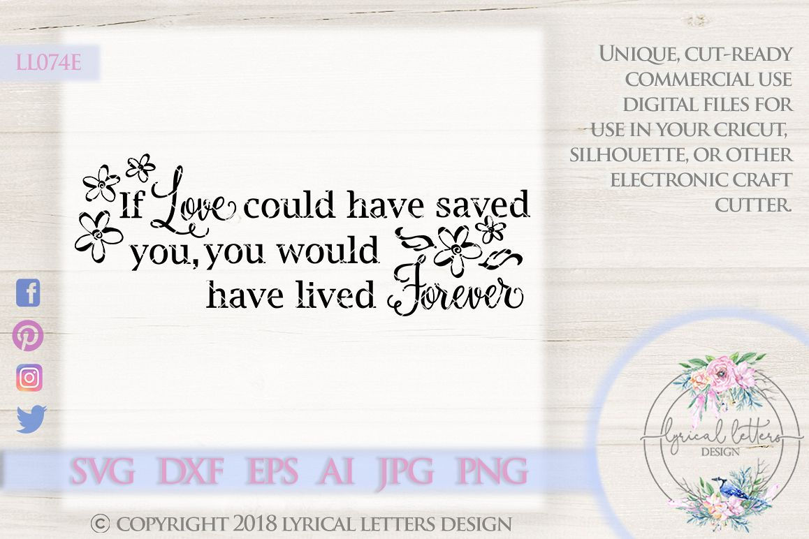 If Love Could Have Saved You, You Would Have Lived Forever Cutting File LL074E  SVG DXF EPS AI JPG PNG example image 1