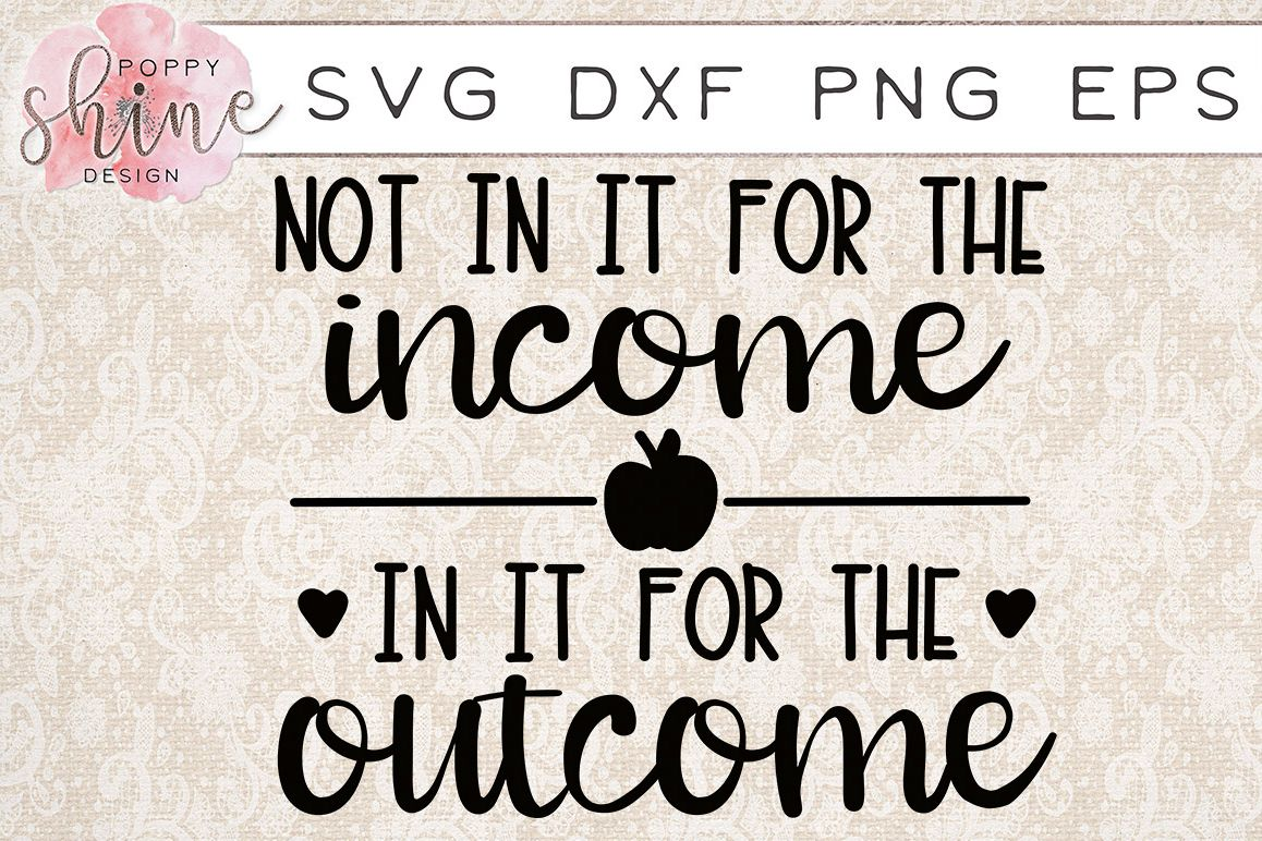 Not In It For The Income In It For The Outcome SVG PNG EPS DXF Cutting Files example image 1