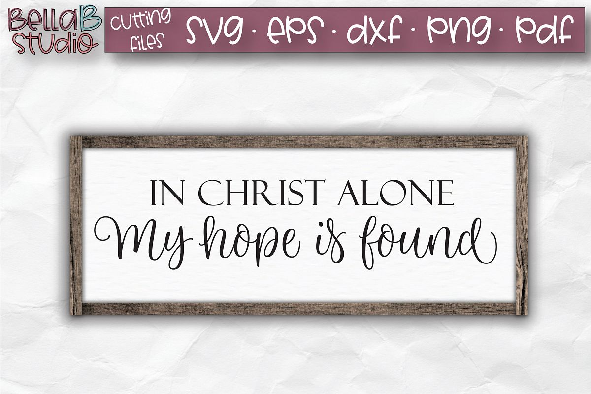 In Christ Alone My Hope Is Found SVG, Christian SVG example image 1