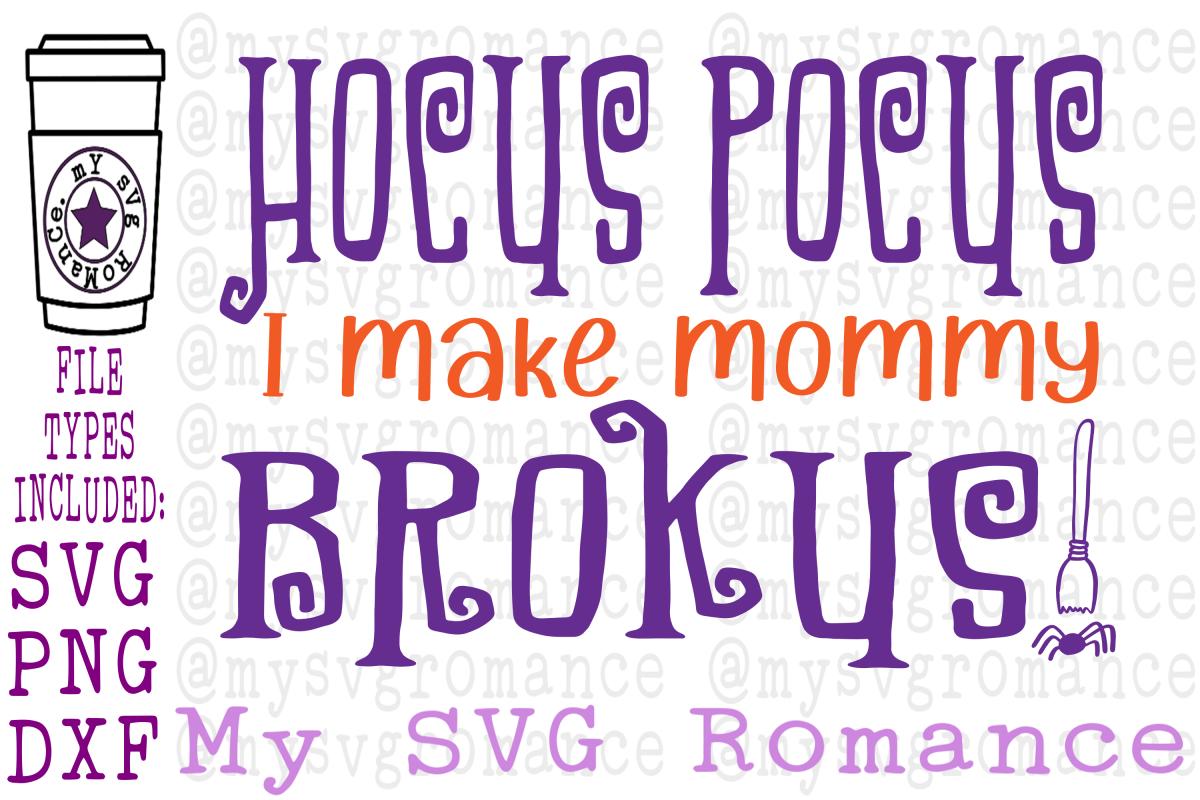 Hocus Pocus I Make Mommy Brokus! Halloween SVG PNG DXF Funny example image 1