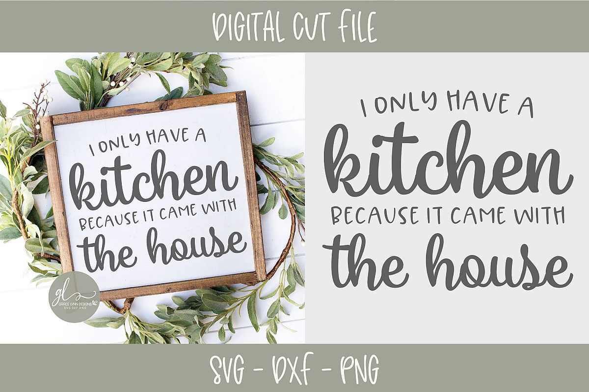 I Only Have A Kitchen Because It Came With The House - SVG example image 1
