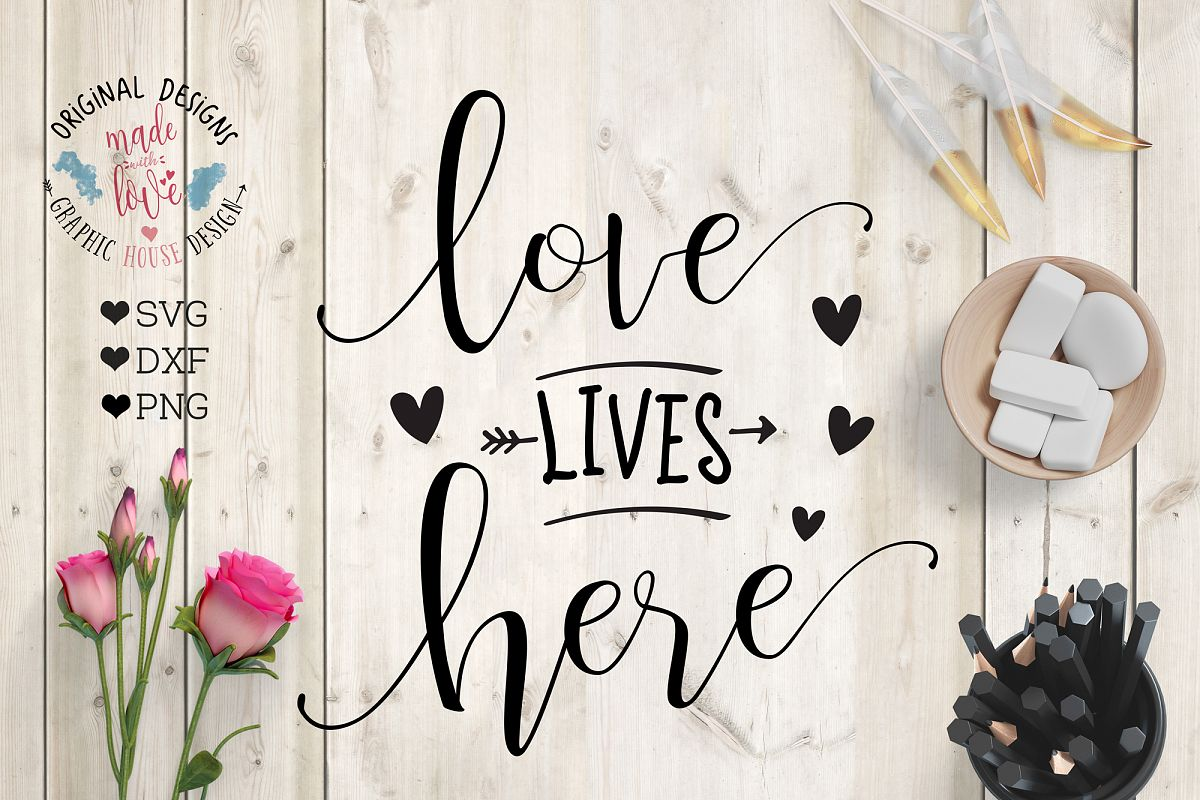 Love Lives Here Cut File Svg Dxf Png