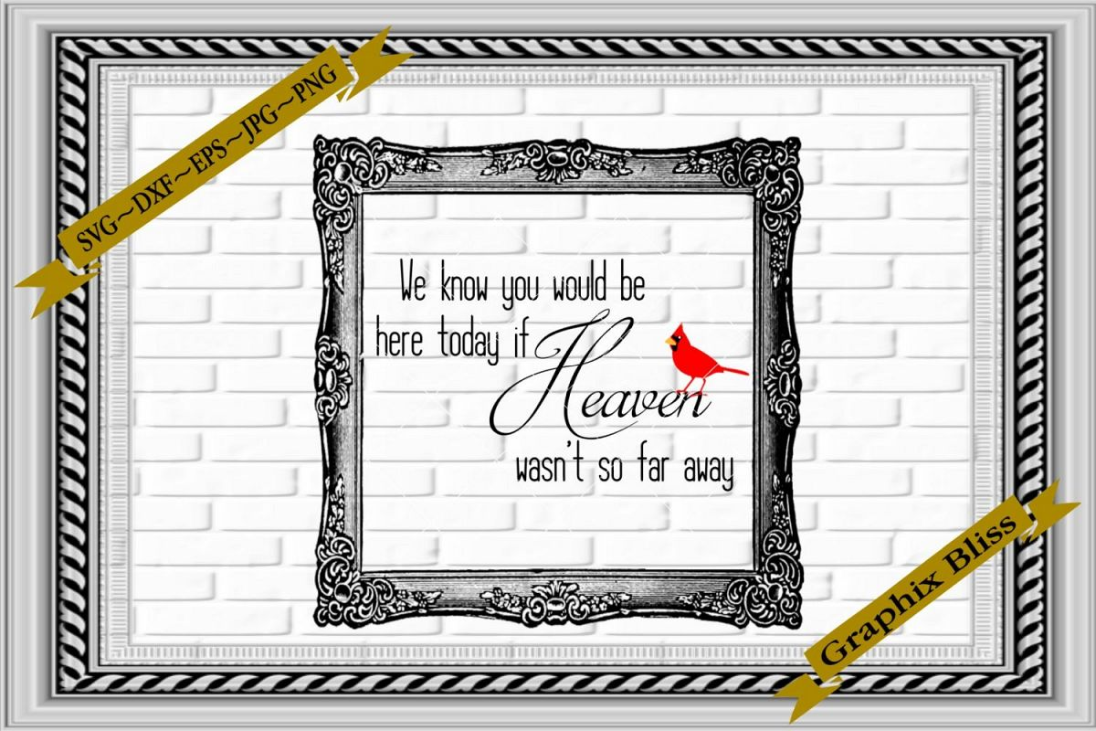 Wedding You Would Be Here If Heaven wasn't So Far Away SVG example image 1