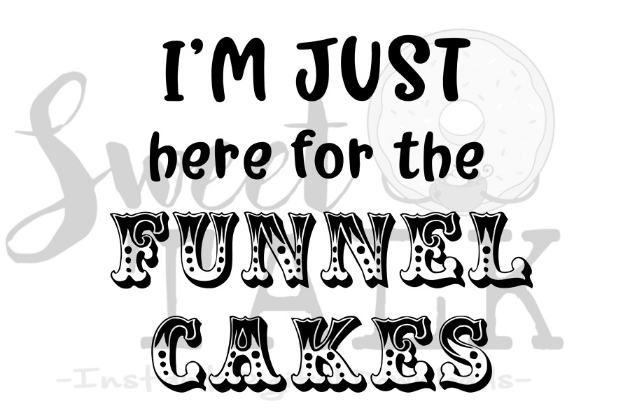 Im just here for the Funnel Cakes,svg,dxf,png,jpg