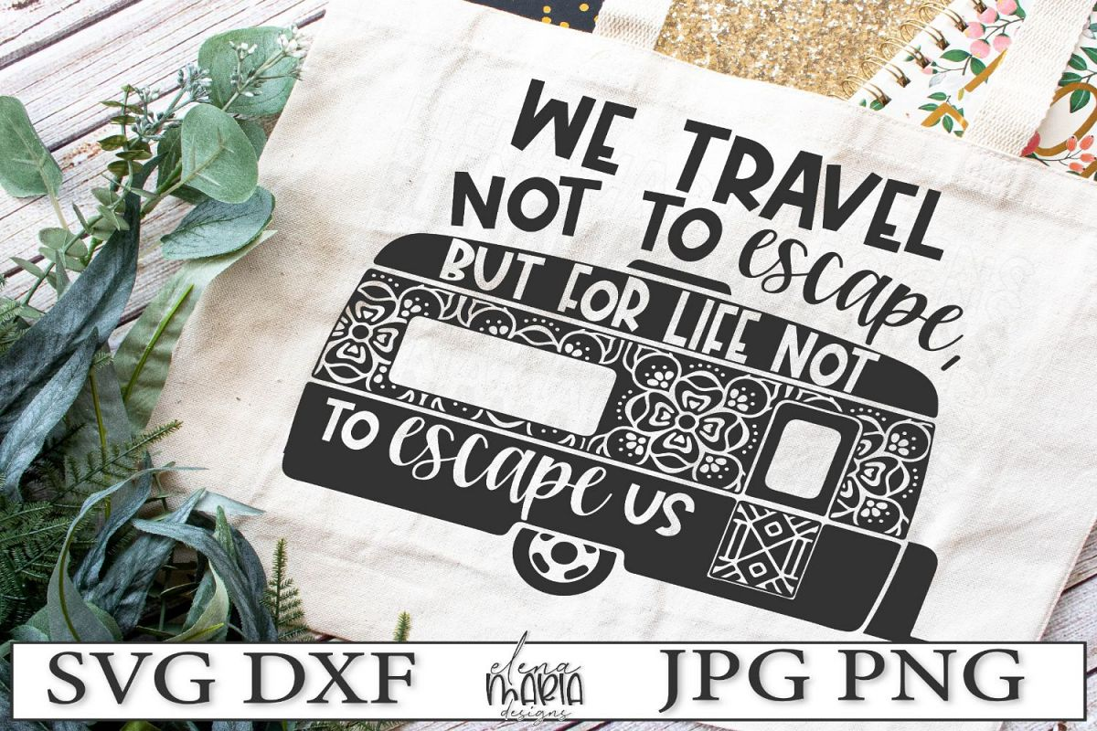 We Travel Not To Escape Life SVG example image 1