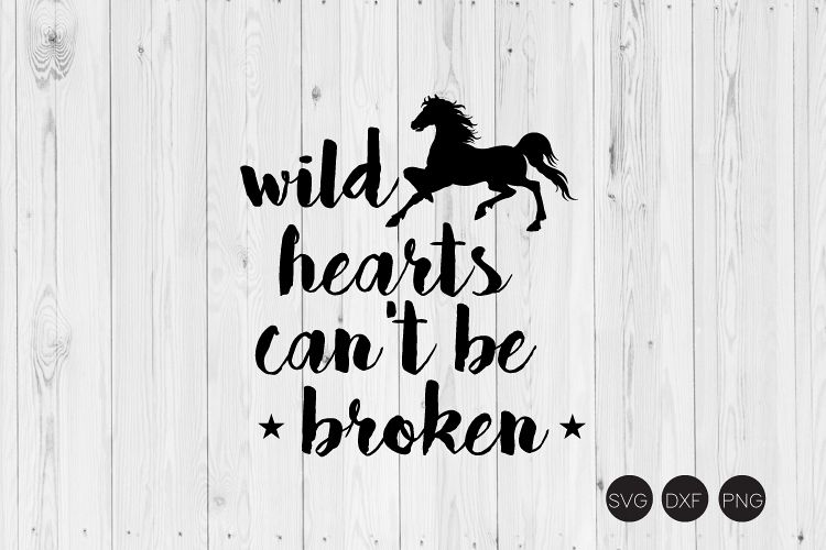 Wild Hearts Can't Be Broken SVG, DXF, PNG Cut Files example image 1