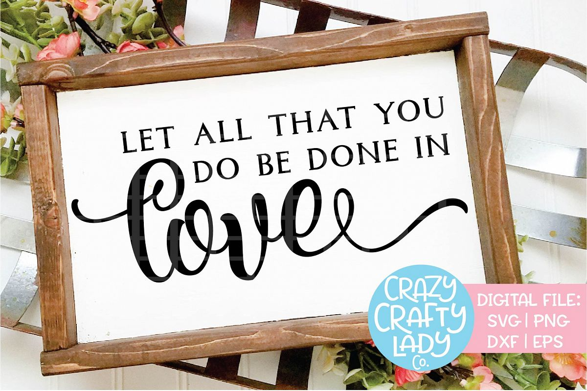Let All That You Do Be Done in Love SVG DXF EPS PNG Cut File example image 1