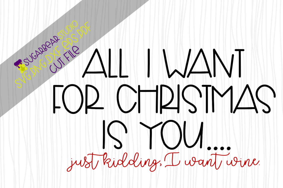 All I Want For Christmas Is You Just Kidding I Want Wine SVG