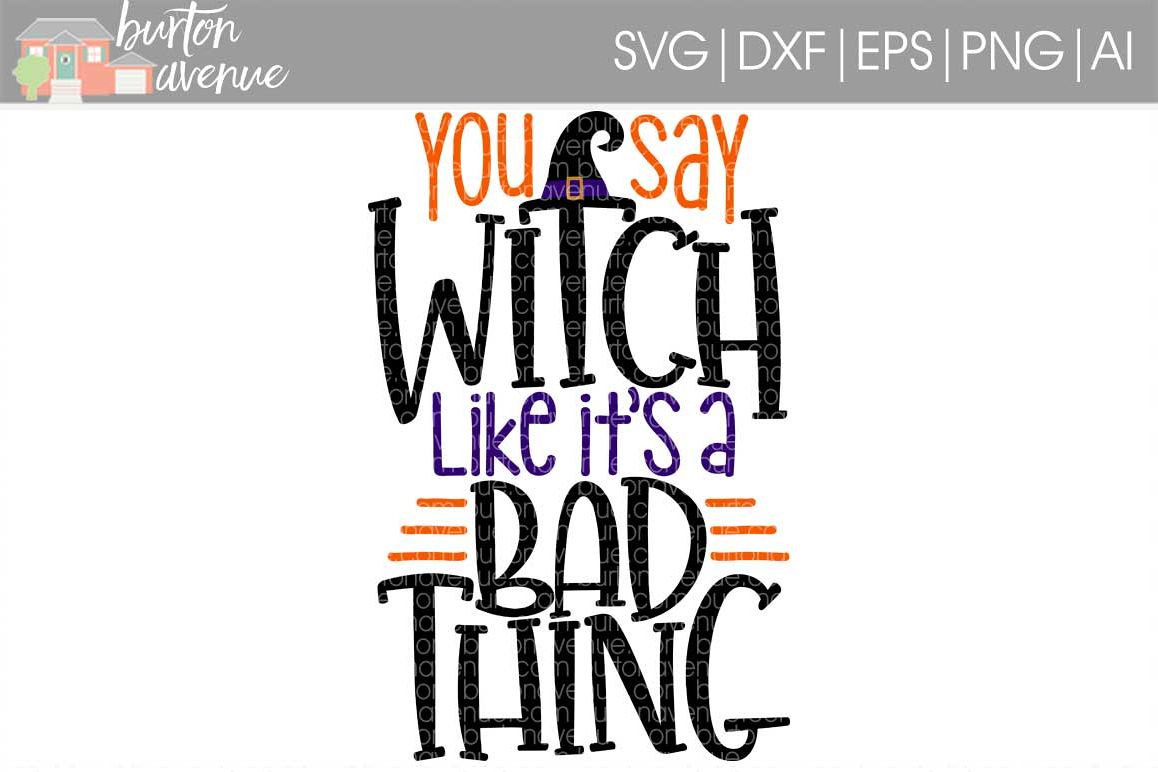 You Say Witch Like it's a Bad Thing cut File - SVG DXF EPS AI PNG example image 1
