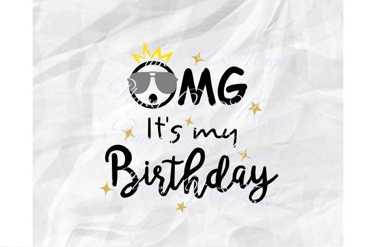 Omg Its My Birthday Svg, Birthday Svg, Birthday Party Svg