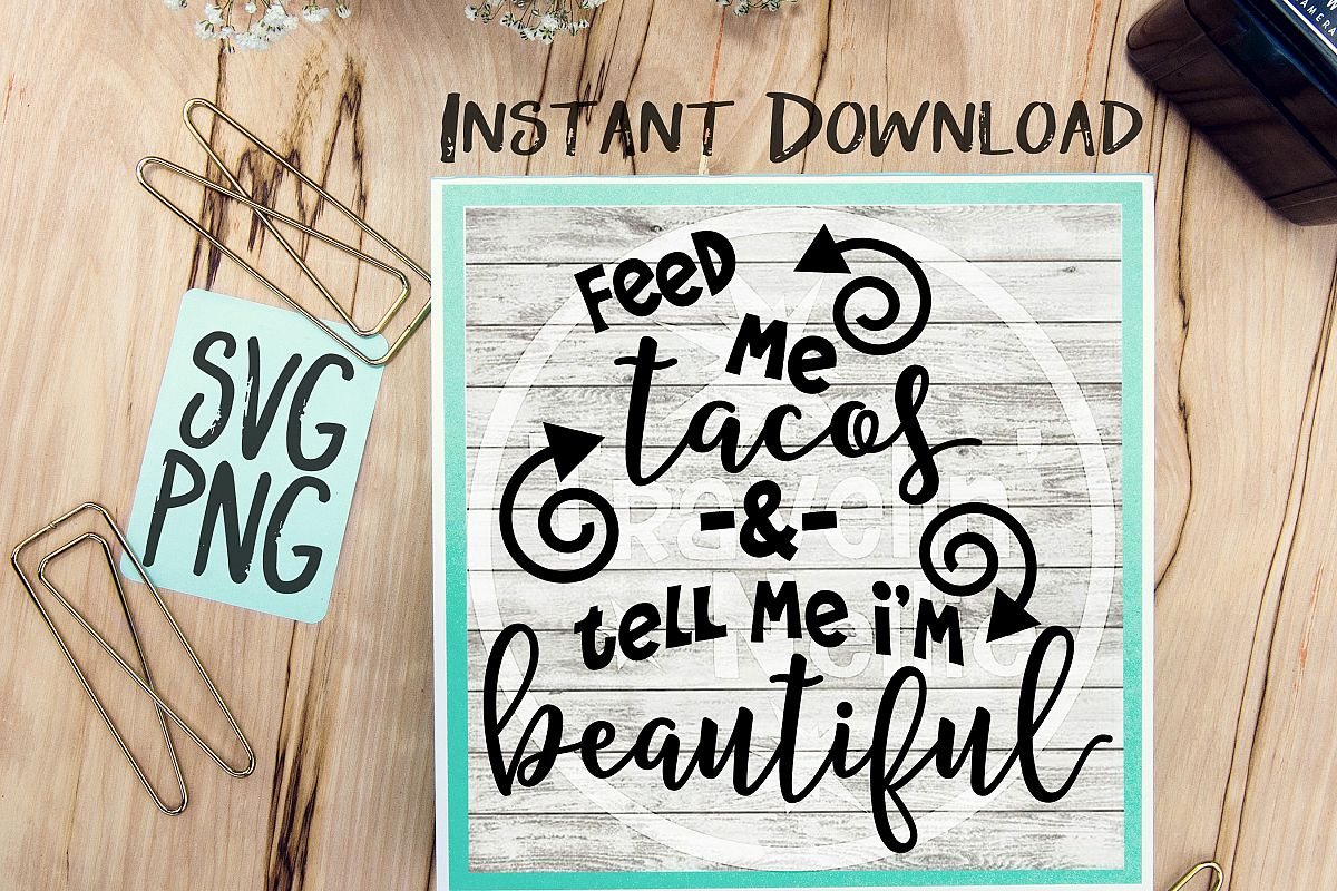 Feed Me Tacos Tell Me I'm Beautiful SVG PNG Cricut Cameo Silhouette Brother Scan & Cut Crafters Cutting Files for Vinyl Cutting Sign Making example image 1