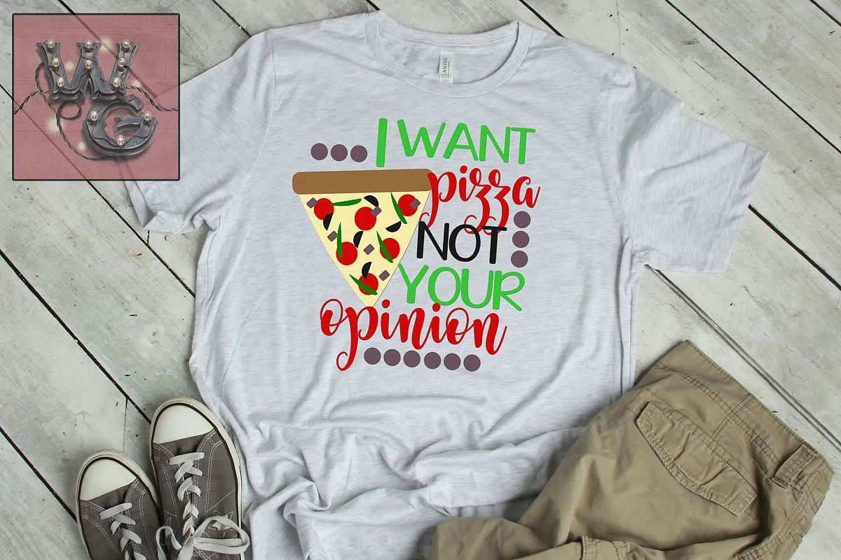 Want Pizza Not Your Opinion SVG DXF PNG EPS Comm example image 1