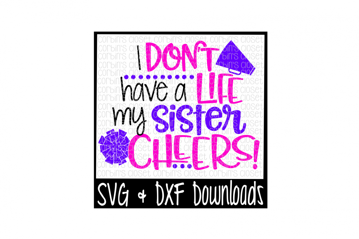 Cheer Sister SVG * I Don't Have A Life My Sister Cheers Cut File example image 1