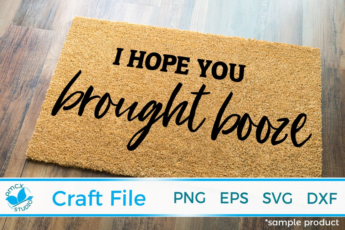 I hope you brought booze Friendly Reminder Front Doormat SVG example image 1