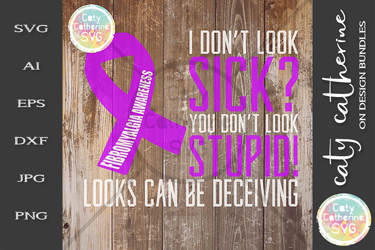 Fibromyalgia Awareness I Don't Look Sick? SVG example image 1