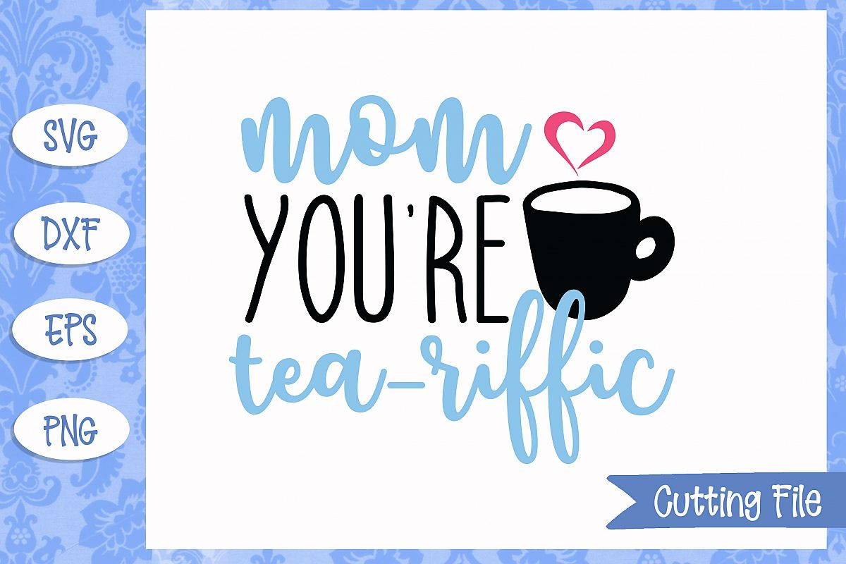 Mom you're tea-riffic SVG File example image 1