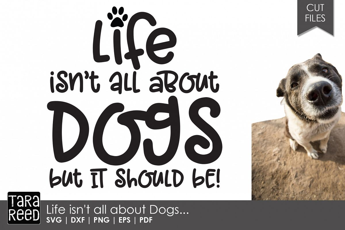 Life isn't all about Dogs - Dog SVG and Cut Files example image 1
