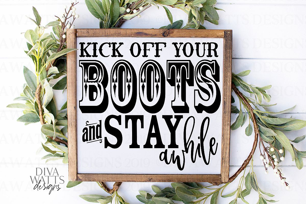 Kick Off Your Boots And Stay Awhile - Rustic Farmhouse SVG example image 1