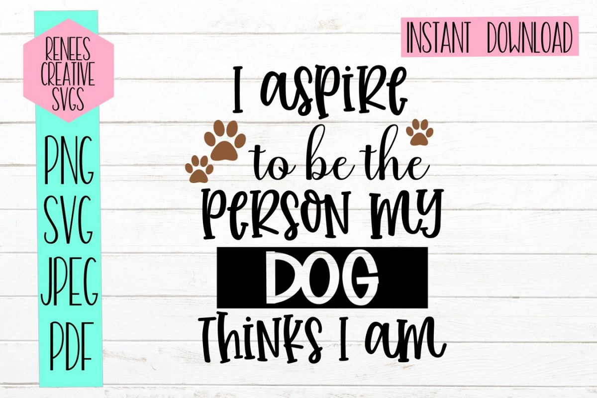 I aspire to be the person my dog thinks i am | Svg Cut File example image 1