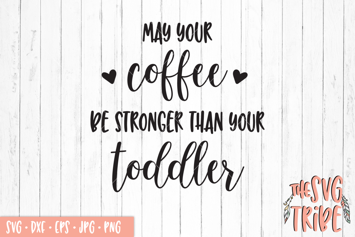 May Your Coffee Be Stronger Than Your Toddler SVG Cut Files example image 1