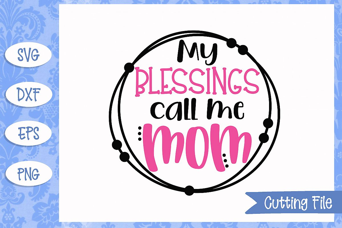My blessings call me mom SVG File example image 1