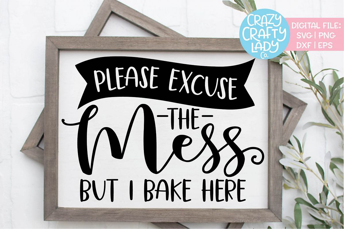 Please Excuse the Mess But I Bake SVG DXF EPS PNG Cut File example image 1