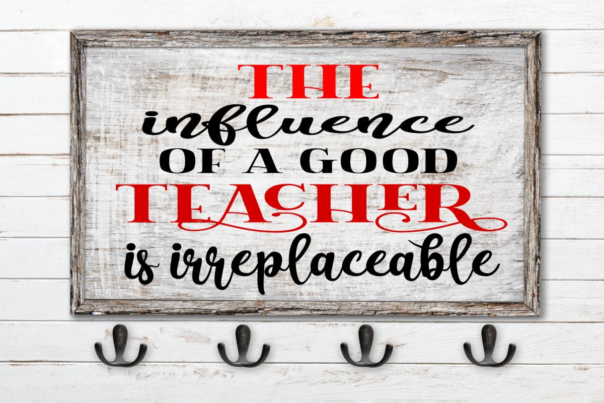 The Influence of a Good Teacher SVG, DIY Teacher Gifts.teach example image 1