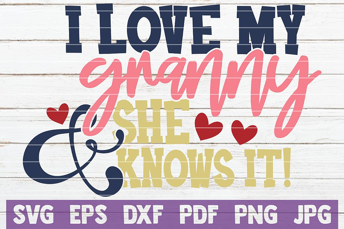 I Love my Granny and She Knows It! SVG Cut File example image 1