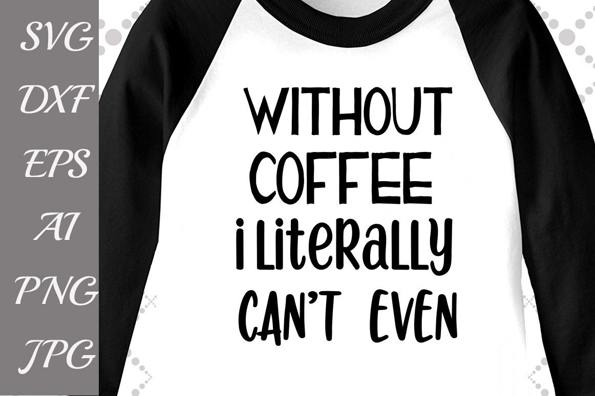 Without Coffee I Literally can't even Svg example image 1