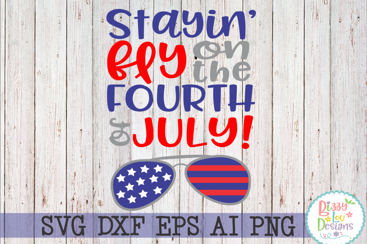 Stayin' Fly on the Fourth of July SVG DXF EPS PNG cutting files example image 1