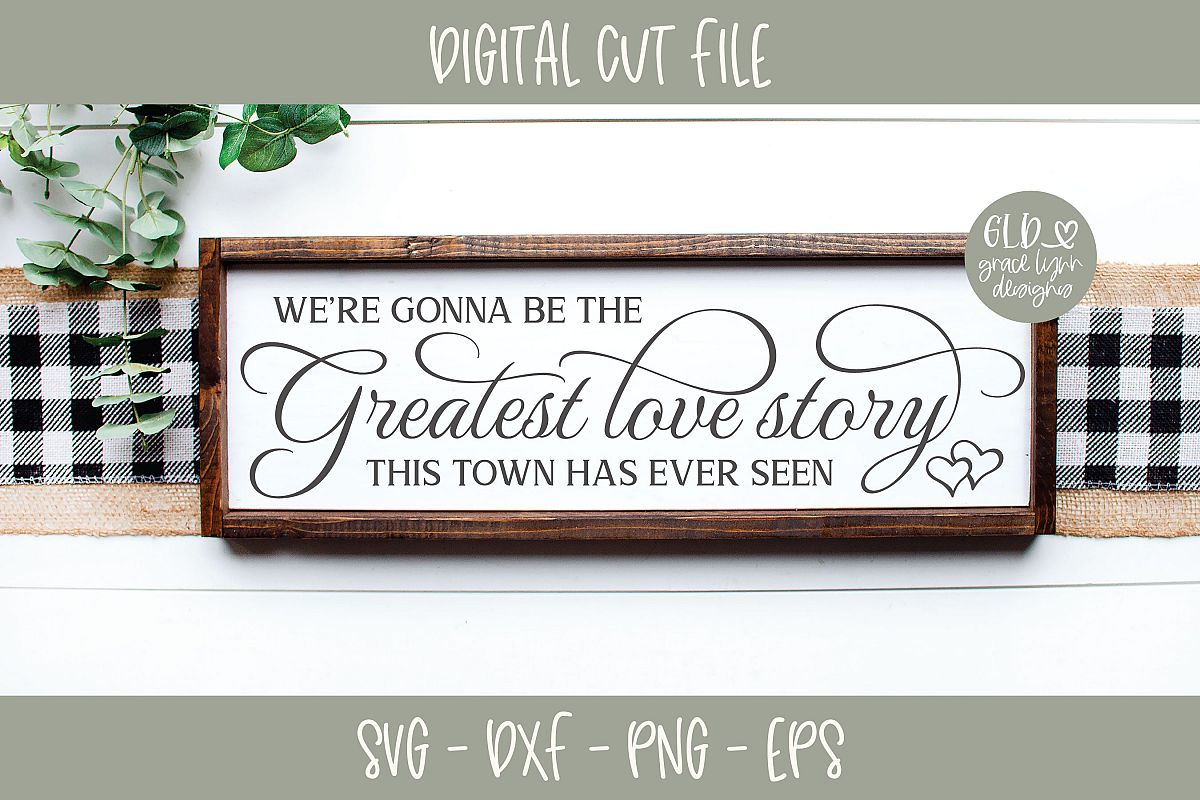 We're gonna be the greatest love story - Wedding SVG example image 1