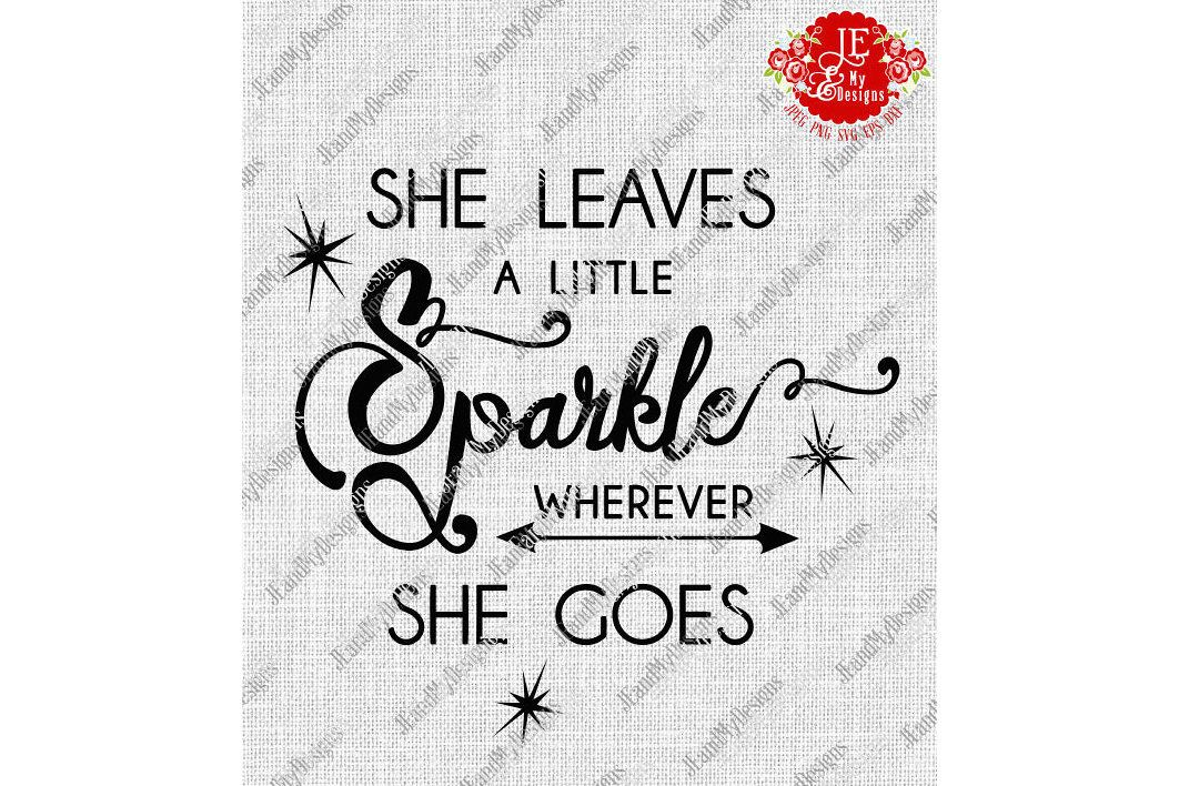 She Leaves a Little Sparkle Wherever She Goes SVG, JPEG, PNG, EPS, DXF example image 1