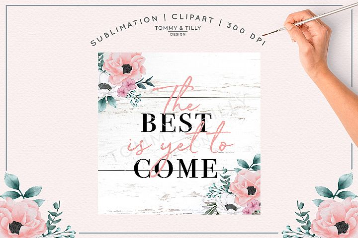 The best is yet to come No.6- Sublimation PNG Clipart