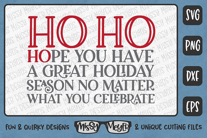 Ho Ho Hope You Have a Great Holiday Season No Matter What!