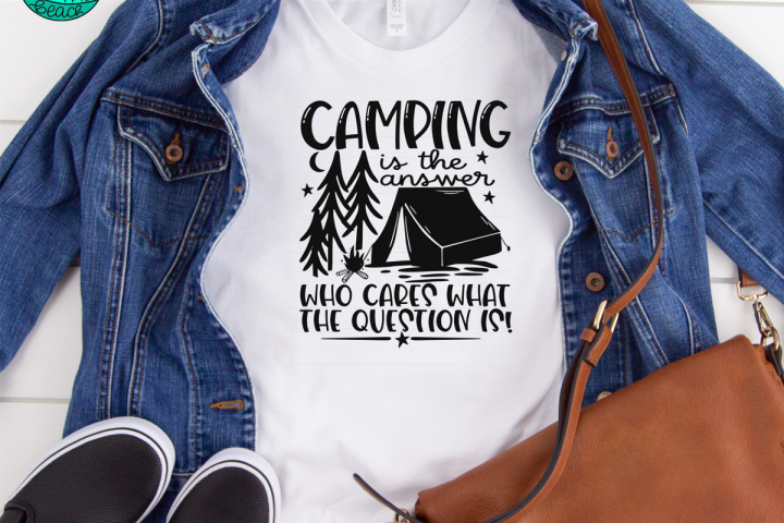 Camping Is The Answer - Who Cares What The Question Is - SVG