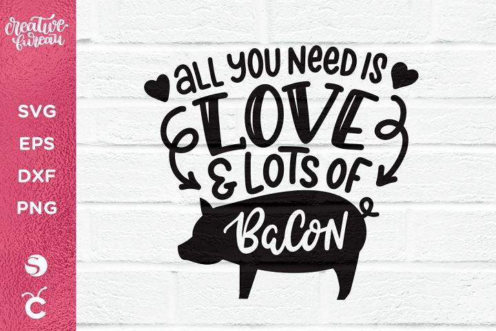 All You Need Is Love and Bacon SVG DXF Cut File , Bacon SVG