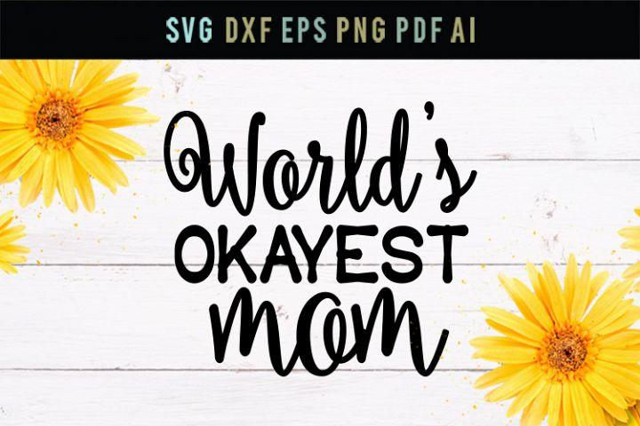 Worlds Okayest Mom, mom svg, mom shirt svg, mom life shirt