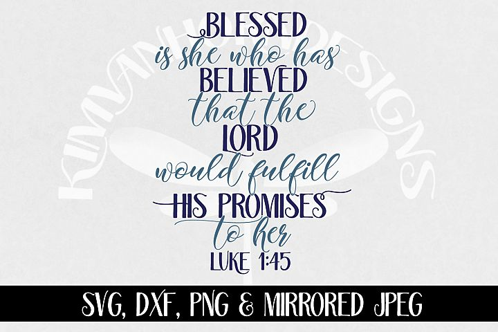 Luke 1 45, Blessed Is She svg, dxf, png and jpeg