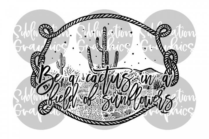 Be A Cactus Sublimation Digital Download