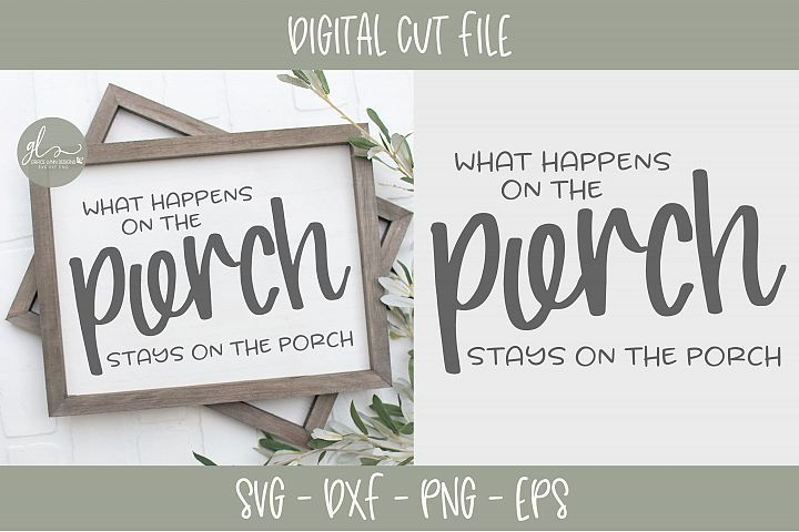 What Happens On The Porch Stays On The Porch - SVG Cut File